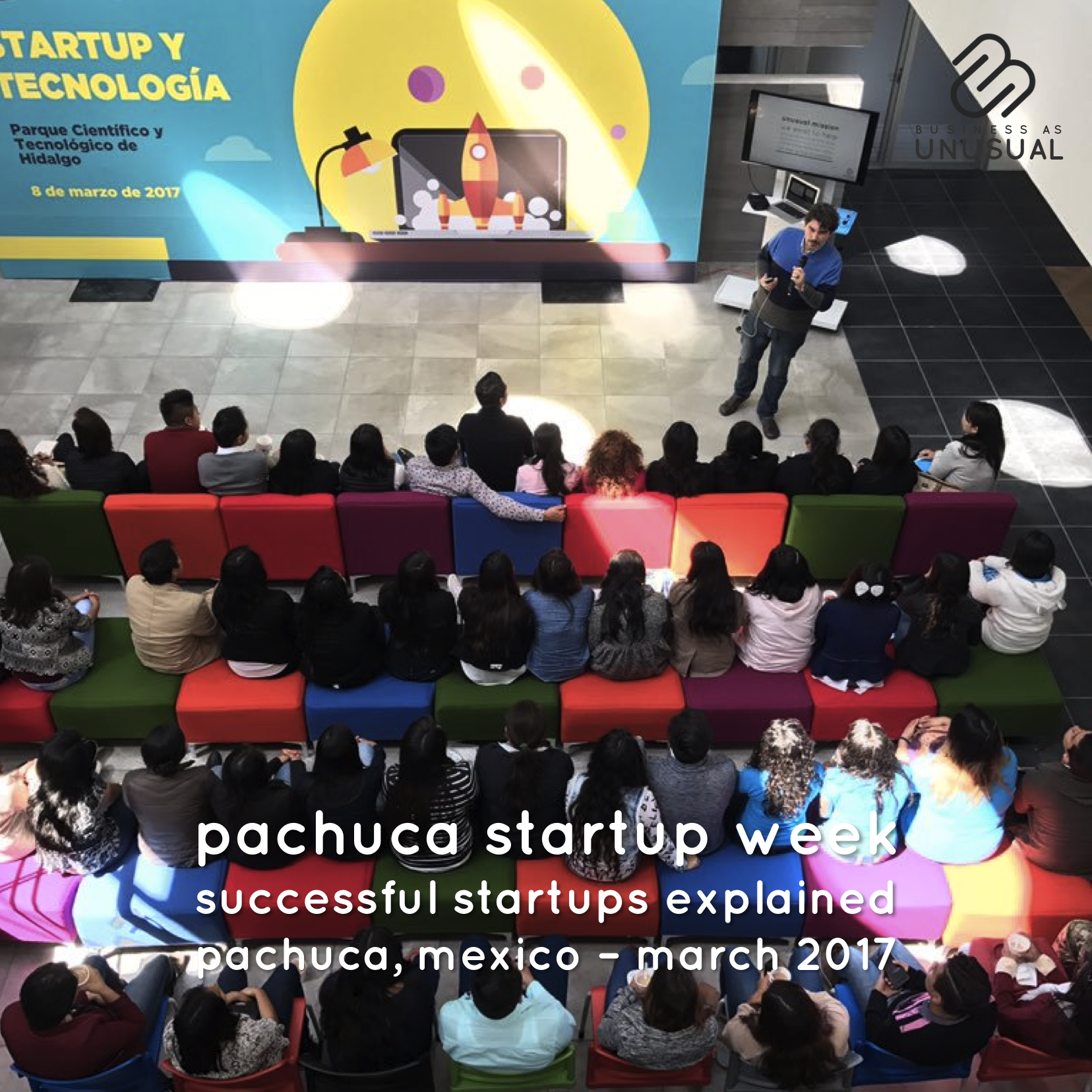 Pachuca Startup Week - Successful Startups Explained - Pachuca - March 2017