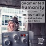 Article: Augmented Humanity and the Quest for Immortality